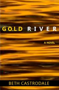 Gold River, a novel by Beth Castrodale